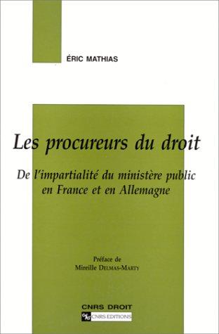 Les procureurs du droit : De l'impartialité du ministère public en France et en Allemagne par E. Mathias