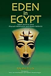 Eden in Egypt: Adam and Eve were Akhenaton and Nefertiti (Egyptian Testament) (Volume 3) by Ralph Ellis (2004-10-01)