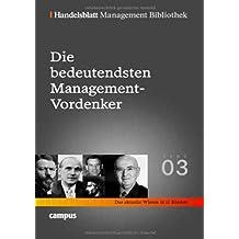 Handelsblatt Management Bibliothek. Bd. 3: Die bedeutendsten Management-Vordenker