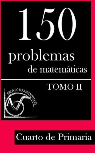 150 Problemas de Matemáticas para Cuarto de Primaria (Tomo 2): Volume 2 (Colección de Problemas para 4º de Primaria) - 9781495376337