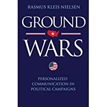 [(Ground Wars: Personalized Communication in Political Campaigns )] [Author: Rasmus Kleis Nielsen] [Feb-2012]