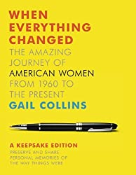 When Everything Changed: The Amazing Journey of American Women from 1960 to the Present: A Keepsake Edition by Gail Collins (24-Apr-2014) Hardcover
