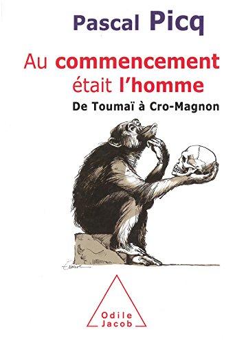 Au commencement était l'homme: De Toumaï à Cro-Magnon (SCIENCES) par Pascal Picq