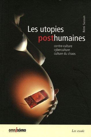 Les utopies posthumaines : contre-culture, cyberculture, culture du chaos par Rémi Sussan