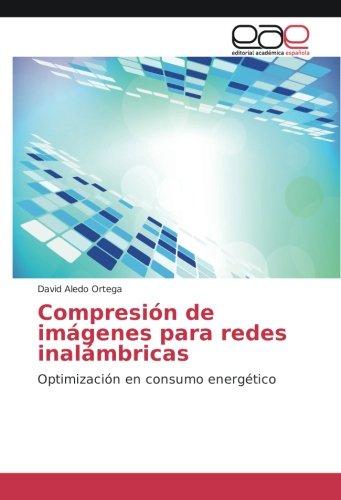 Compresión de imágenes para redes inalámbricas: Optimización en consumo energético por David Aledo Ortega