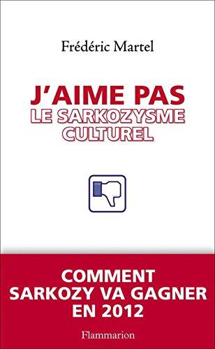J'aime pas le Sarkozysme culturel (ESSAIS)