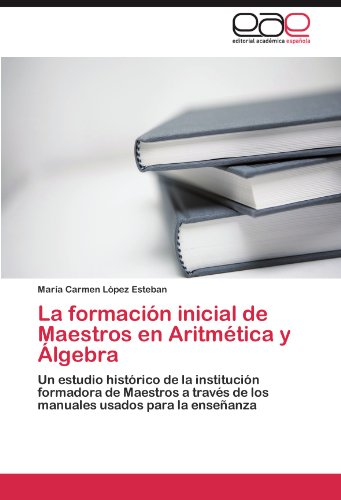 La formación inicial de Maestros en Aritmética y Álgebra por López Esteban María Carmen