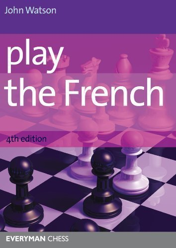 Play the French (Everyman Chess) by John Watson ( 2012 )