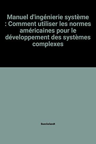 Manuel d'ingénierie système : Comment utiliser les normes américaines pour le développement des systèmes complexes