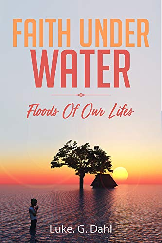 Faith Under Water: Floods Of Our Lives (True stories of climate change refugees Book 1) (English Edition)