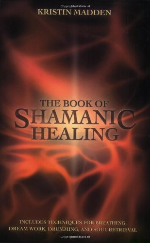 The Book of Shamanic Healing: Written by Kristin Madden, 2002 Edition, (1st ed) Publisher: Llewellyn Publications,U.S. [Paperback]
