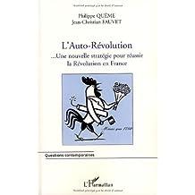 L'Auto-Révolution française... : Une nouvelle stratégie pour réussir la Révolution en France mieux que 1789 (Questions contemporaines)