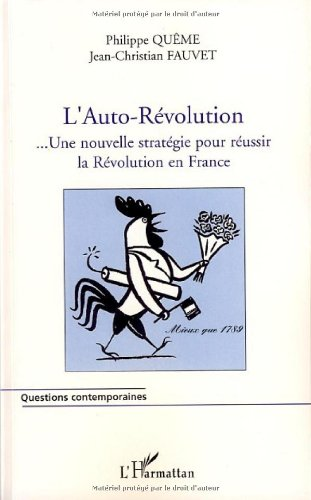 L'Auto-Rvolution franaise... : Une nouvelle stratgie pour russir la Rvolution en France mieux que 1789