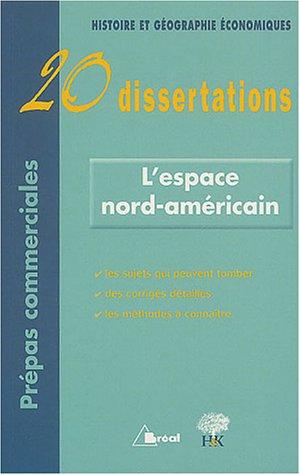 L'espace nord-américain : 20 Dissertations d'Histoire et Géographie économiques avec analyses et commentaires
