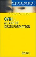 OVNI - 60 ans de désinformation de François Parmentier