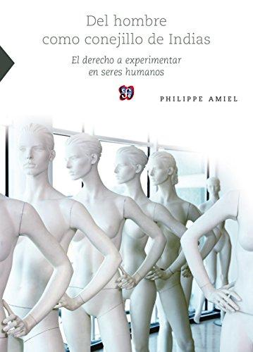 Del hombre como conejillo de indias. El derecho a experimentar en seres humanos (Ciencia, Tecnologia, Sociedad) por Philippe Amiel