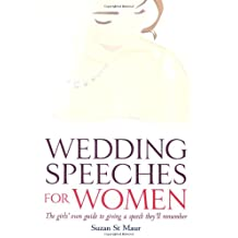 Wedding Speeches For Women: The Girls' Own Guide to Giving a Speech They'll Remember
