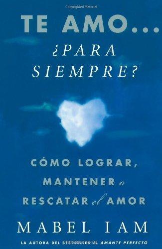 Te amo... para siempre? Como lograr, mantener o rescatar el amor (Atria Espanol) (Spanish Edition) by Mabel Iam (2008-01-08)