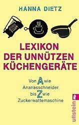 Lexikon der unnützen Küchengeräte: Von A wie Ananasschneider bis Z wie Zuckerwattemaschine