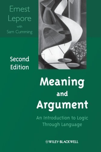Meaning and Argument: An Introduction to Logic Through Language 2nd (second) Edition by Lepore, Ernest, Cumming, Sam [2009]