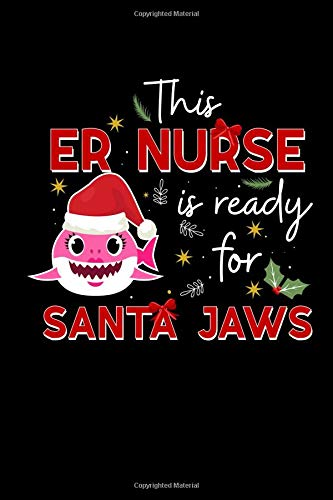 This ER Nurse Is Ready For Santa Jaws: This is a blank, lined journal that makes a perfect Christmas gift for ER Nurses.. It's 6x9 with 110 pages, a convenient journal to write things in.
