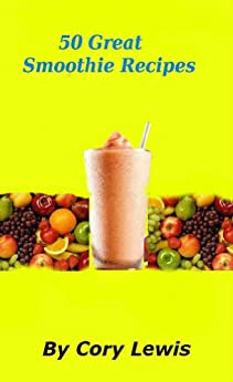 50 Great Smoothie Recipes (English Edition) par [Lewis, Cory]