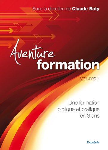 Aventure formation Volume 1 Une formation biblique et pratique en 3 ans