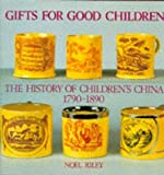 [(Gifts for Good Children: The History of Children's China, 1790-1890 v. 1)] [By (author) Noel Riley] published on (August, 2006)
