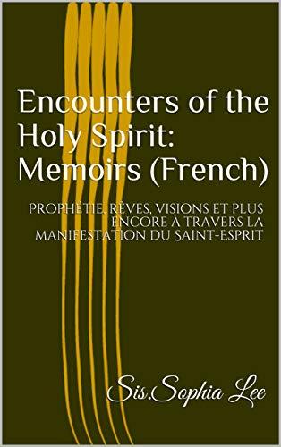 Couverture du livre Encounters of the Holy Spirit: Memoirs (French): Prophétie, rêves, visions et plus encore à travers la manifestation du Saint-Esprit