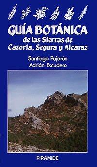 Guía botánica de las sierras de Cazorla, Segura y Alcaraz (Ciencias Del Hombre Y De La Naturaleza)