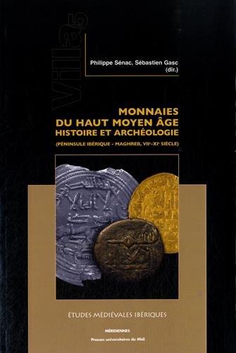 Monnaies du haut Moyen Age : histoire et archéologie (péninsule Ibérique - Maghreb, VIIe-XIe siècle)