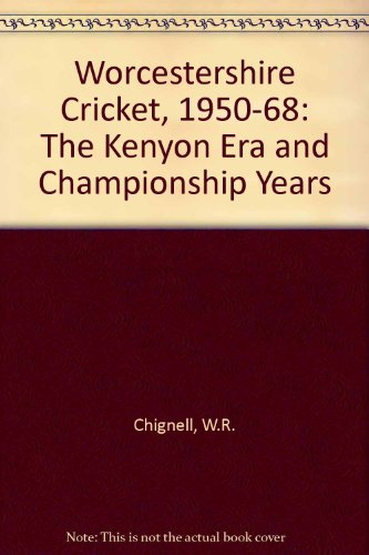 Worcestershire Cricket, 1950-68: The Kenyon Era and Championship Years por W.R. Chignell