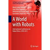 A World with Robots: International Conference on Robot Ethics: ICRE 2015 (Intelligent Systems, Control and Automation: Science and Engineering)