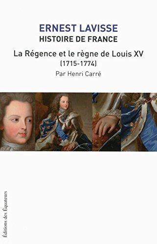 Histoire de France : Tome 16, La régence et le règne de Louis XV (1715-1774) par Ernest Lavisse