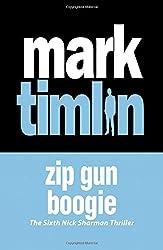 Zip Gun Boogie (Nick Sharman Thriller) by Mark Timlin (2014-07-26)