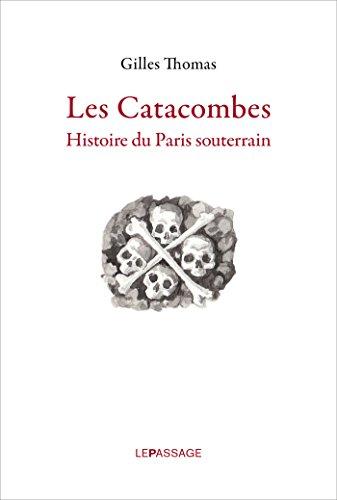Catacombes. Histoire du Paris souterrain: Histoire du Paris souterrain
