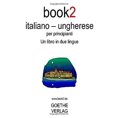 Book2 Italiano - Ungherese Per Principianti: Un Libro In 2 Lingue