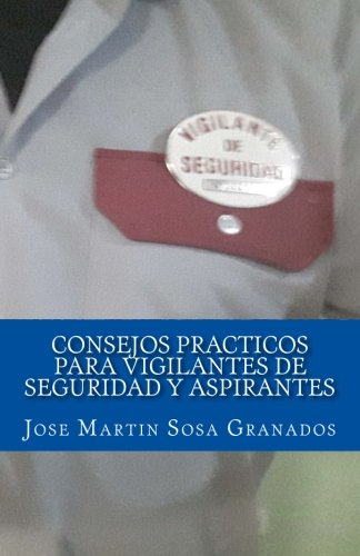 Consejos practicos para vigilantes de seguridad y aspirantes: Experiencias de vigilantes de seguridad