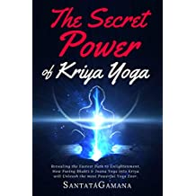 The Secret Power Of Kriya Yoga: Revealing the Fastest Path to Enlightenment. How Fusing Bhakti Yoga & Jnana Yoga into Kriya Yoga will Unleash the most ... Ever (Real Yoga Book 2) (English Edition)