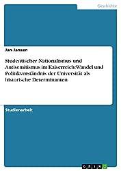 Studentischer Nationalismus und Antisemitismus im Kaiserreich: Wandel und Politikverständnis der Universität als historische Determinanten