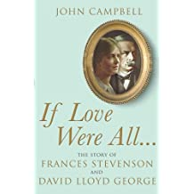 If Love Were All.: The Story of Frances Stevenson and David Lloyd George