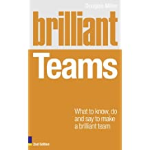 By Douglas Miller Brilliant Teams: What to Know, Do and Say to Make a Brilliant Team (Brilliant Business) (2nd Edition) [Paperback]