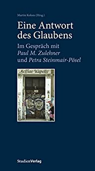 Eine Antwort des Glaubens: Im Gespräch mit Paul M. Zulehner und Petra Steinmair-Pösel