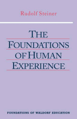 The Foundations of Human Experience (Foundations of Waldorf Education)