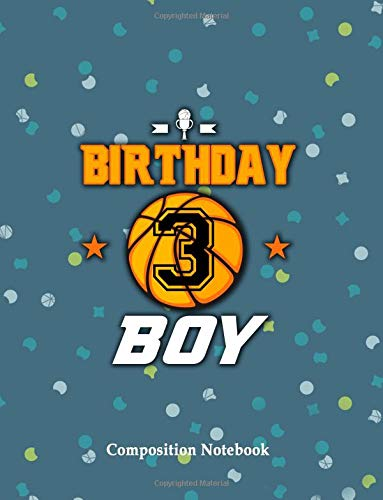 Birthday Boy 3 Years Old Composition Notebook: Basketball Themed Birthday College Ruled Lined Pages Book 8.5 x 11 inch (100+ Pages) for School, Note ... Journaling, Practicing Gratitude and More por Danny B. Wolfe