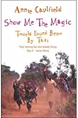 Show Me The Magic: Travels Round Benin By Taxi Paperback