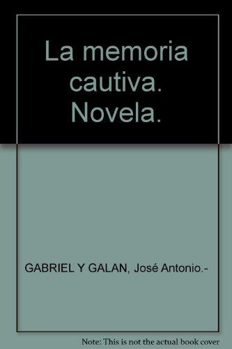 La memoria cautiva. Novela. [Tapa blanda] by GABRIEL Y GALAN, José Antonio.-