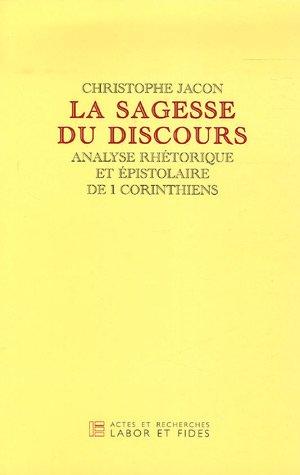 La sagesse du discours : Analyse rhétorique et épistolaire de 1, Corinthiens par Christophe Jacon
