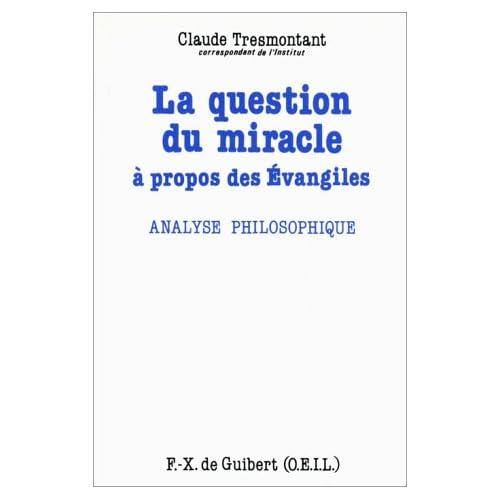 La question du miracle : A propos des Evangiles, analyse philosophique