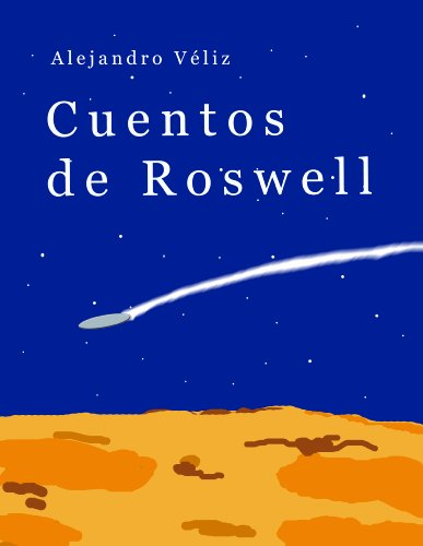 Cuentos de Roswell por Alejandro Véliz